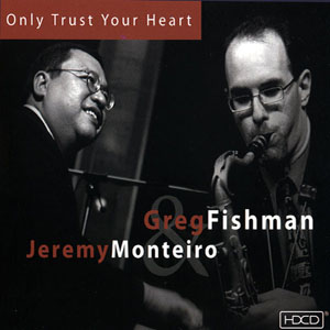 Jeremy Monteiro & Greg Fishman – Only Trust Your Heart