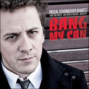 Pascal Schumacher Quartet - Bang My Can
