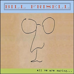 Bill Frisell - All Are We Saying...