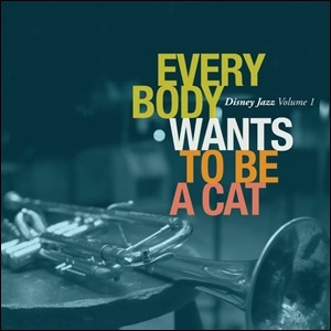 Everybody Wants To Be a Cat - Disney Jazz, Vol. 1