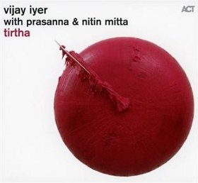 Vijay Iyer, Prasanna, & Nitin Mitta - Tirtha (2011)