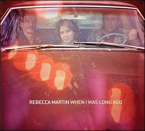 Rebecca Martin - When I Was Long Ago