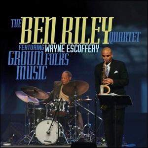 The Ben Riley Quartet & Wayne Escoferry - Grown Folks Music