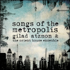 Photo of Gilad Atzmon & The Orient House Ensemble – Songs of the Metropolis