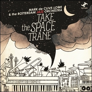 Mark de Clive-Lowe and the Rotterdam Jazz Orchestra - Take the Space Trane