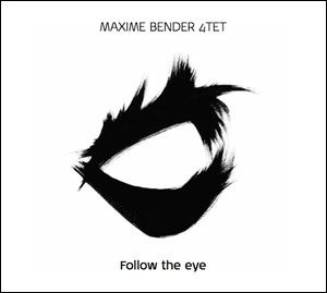 Maxime Bender 4tet - Follow the Eye