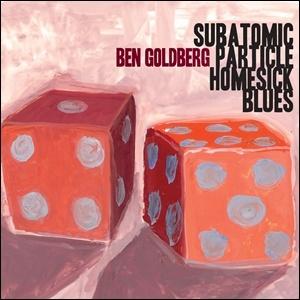 Photo of Ben Goldberg – Subatomic Particle Homesick Blues