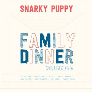 Snarky Puppy - Family Dinner Volume 1